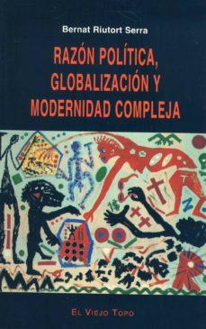 razon politica, globalizacion y modernidad compleja (el viejo top o)-bernat riutort serra-9788495776112