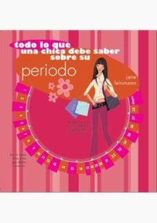 Descarga gratuita de libros de audio de Google TODO LO QUE UNA CHICA DEBE SABER SOBRE SU PERIODO (Literatura española) de JANE FEINMANN