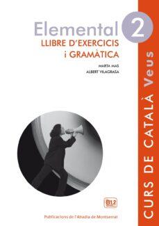 Descargar ELEMENTAL 2 VEUS EXERCICIS I GRAMATICA gratis pdf - leer online