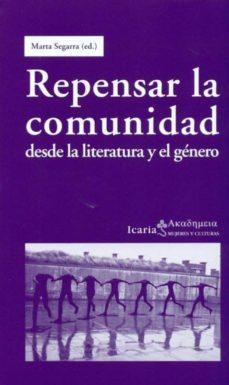 repensar la comunidad: desde la literatura y el genero-marta segarra-9788498884012