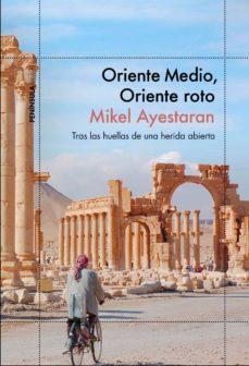 Debatecd.mx Oriente Medio, Oriente Roto: Tras Las Huellas De Una Herida Abierta Image