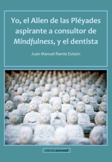 YO, EL ALIEN DE LAS PLÉYADES ASPIRANTE A CONSULTOR DE MINDFULNESS , Y EL DENTISTA - JUAN MANUEL RAMIA ESTAUN   Triangledh.org