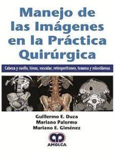 Leer un libro descargado en itunes MANEJO DE LAS IMAGENES EN LA PRACTICA QUIRURGICA. CABEZA Y CUELLO, TORAX, VASCULAR, RETROPERITONEO, TRAUMA Y MISCELANEAS 9789585426412 PDB de G. - PALERMO, M. - GIMÉNEZ, M. DUZA