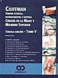 Descarga de libros en formato texto. CIRUGIA PLASTICA, RECONSTRUCTIVA Y ESTETICA, T-V: MANO Y MIEMBRO SUPERIOR (1ª PARTE) de FELIPE COIFFMAN 9789588328812  (Literatura española)