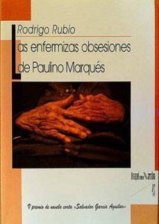 LAS ENFERMIZAS OBSESIONES DE PAULINO MARQUÉS - RODRIGO RUBIO | Triangledh.org