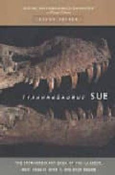 tyrannosaurus sue: the extraordinary saga of the largest, most fo ught over t-rex ever found-9780716794622