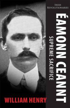 éamonn ceannt: signatory of the 1916 proclamation (ebook)-william henry-9781781170922