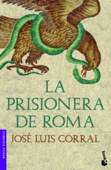 Descargar ebook kostenlos kindle LA PRISIONERA DE ROMA de JOSE LUIS CORRAL FB2 DJVU PDF 9788408003922 in Spanish