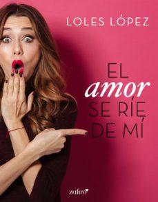 el amor se ríe de mí (ebook)-loles lopez-9788408193722