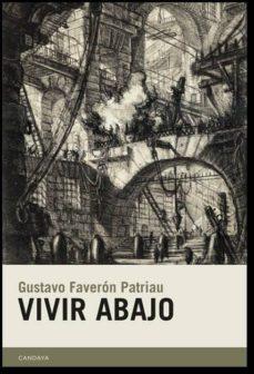 Descargas de libros reales VIVIR ABAJO de GUSTAVO FAVERON PATRIAU