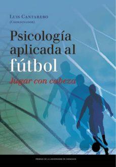 psicología aplicada al fútbol. jugar con cabeza. i congreso psicología aplicada al fútbol, 22-24 de marzo de 2012, zaragoza (ebook)-luis cantarero-9788416028122