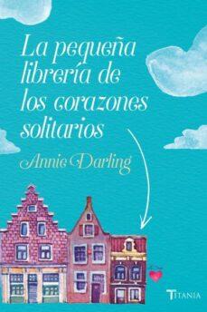 Descarga gratuita de publicaciones de libros. LA PEQUEÑA LIBRERIA DE LOS CORAZONES SOLITARIOS de ANNIE DARLING iBook 9788416327522 en español