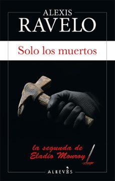 Descargando libros japoneses SOLO LOS MUERTOS (SERIE ELADIO MONROY 2) 9788417077822 de ALEXIS RAVELO RTF FB2