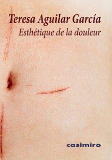Ebook gratis online ESTHETIQUE DE LA DOULEUR DJVU 9788417930622 de TERESA AGUILAR GARCÍA