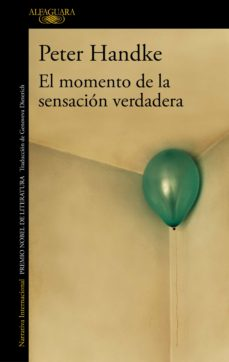 Ebooks descargas gratuitas EL MOMENTO DE LA SENSACION VERDADERA RTF 9788420470122 de PETER HANDKE