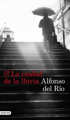 Descargas de libros Kindle gratis. LA CIUDAD DE LA LLUVIA de ALFONSO DEL RIO  (Literatura española) 9788423353422