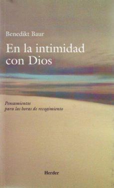en la intimidad con dios: pensamientos para las horas de recogimi ento (13ª ed.)-benedikt baur-9788425400322