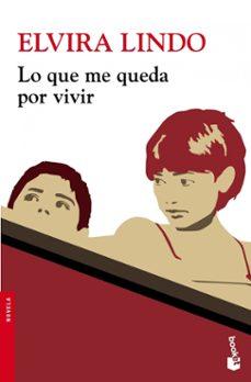 Descargar libro electrónico para móvil gratis LO QUE ME QUEDA POR VIVIR 9788432204722 de ELVIRA LINDO CHM en español