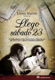 Descargar LLEGO SABADO 23: CORRESPONDENCIA ENTRE RAMON BARCE Y ELENA MARTIN  Y ALGUNOS RECUERDOS POSTERIORES gratis pdf - leer online