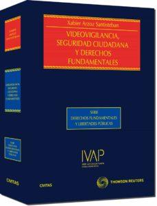videovigilancia seguridad ciudadana y derechos fundamentales-xabier arzoz santisteban-9788447034222