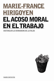 el acoso moral en el trabajo: distinguir lo verdadero de lo falso-marie-france hirigoyen-9788449311222