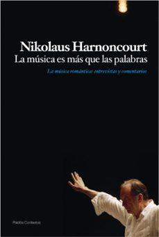 la musica es mas que las palabras: la musica romantica: entrevist as y comentarios-nikolaus harnoncourt-9788449324222