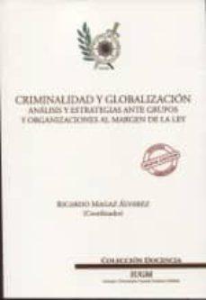 criminalidad y globalizacion. analisis y estrategias ante grupos y organizaciones al margen de la ley-ricardo magaz alvarez-9788460819622