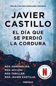 Ebooks es una descarga EL DÍA QUE SE PERDIÓ LA CORDURA PDF (Literatura española) 9788466346122 de JAVIER CASTILLO
