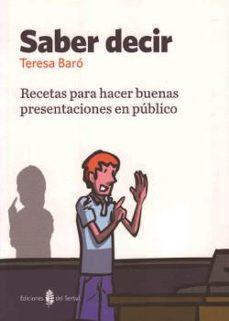 saber decir: recetas para hacer buenas presentaciones en publico-teresa baro-9788476286722