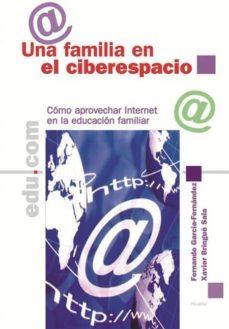 Descargar UNA FAMILIA EN EL CIBERESPACIO: COMO APROVECHAR INTERNET EN LA ED UCACION FAMILIAR gratis pdf - leer online