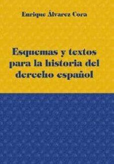ESQUEMAS Y TEXTOS PARA LA HISTORIA DEL DERECHO ESPAÑOL - ENRIQUE ALVAREZ CORA   Triangledh.org