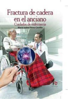 Rapidshare descargar libro FRACTURA DE CADERA EN EL ANCIANO: CUIDADOS DE ENFERMERÍA  en español 9788490513422