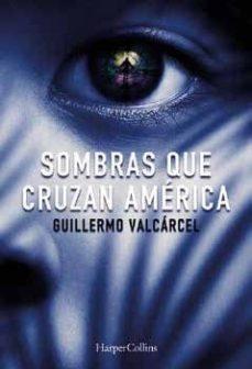 Descarga de audiolibros gratis SOMBRAS QUE CRUZAN AMERICA en español de GUILLERMO VALCARCEL 9788491391722
