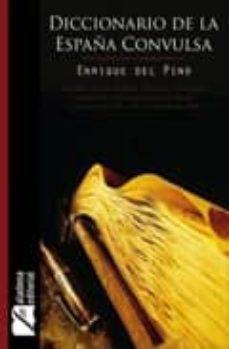 diccionario de la españa convulsa-enrique del pino-9788492510122