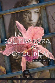 la cultivadora de orquideas-roberto tejela-9788492531622