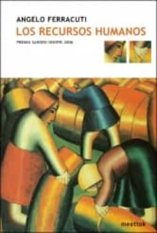 Audiolibros en inglés para descargar LOS RECURSOS HUMANOS (PREMIO SANDRO ONOFRI 2006) 9788493596422 MOBI ePub PDF de ANGELO FERRACUTI
