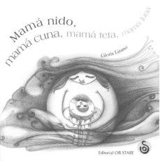 Los mejores audiolibros descargan gratis MAMA NIDO, MAMA CUNA, MAMA TETA, MAMA LUNA en español de GLORIA LIZANO MOBI ePub CHM 9788493840822