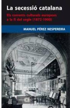 Inmaswan.es La Secessio Catalana: Els Corrents Culturals Europeus A La Fi Del Segle (1872-1900) Image
