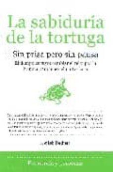 la sabiduria de la tortuga: sin prisa pero sin pausa: el tiempo e s tuyo: cambiar el reloj por la brujula para tener el norte claro-jose luis trechera-9788496710122