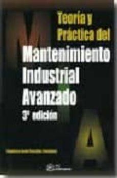 Descargar TEORIA Y PRACTICA DEL MANTENIMIENTO INDUSTRIAL AVANZADO gratis pdf - leer online