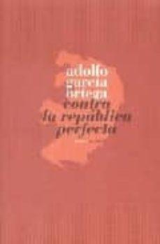 Descargar CONTRA LA REPUBLICA PERFECTA gratis pdf - leer online
