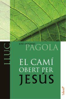 el cami obert per jesus. lluc-jose antonio pagola-9788498466522