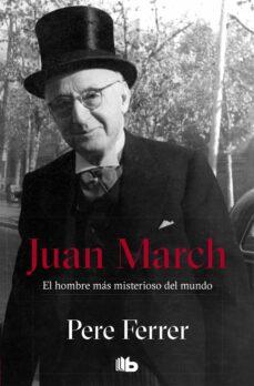 juan march: el hombre mas misterioso del mundo-pere ferrer-9788498723922