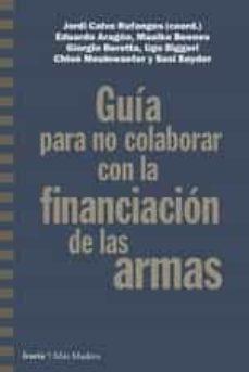 Leer libros en línea gratis sin descargar libros completos GUIA PARA NO COLABORAR CON LA FINANCIACION DE LAS ARMAS 9788498889222