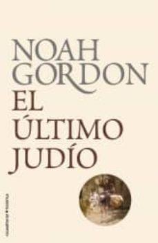Descarga gratuita de ebooks textiles. EL ULTIMO JUDIO de NOAH GORDON 9788499182322