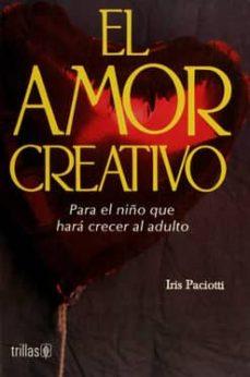 Bressoamisuradi.it El Amor Creativo: Para El Niño Que Hara Crecer Al Adulto Image