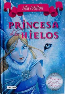 PRINCESA DE LOS HIELOS - TEA, STILTON |