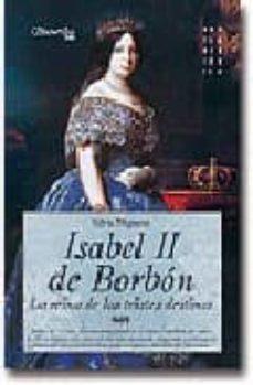 isabel ii de borbon: la reina de los tristes destinos-silvia miguens-9788497633031