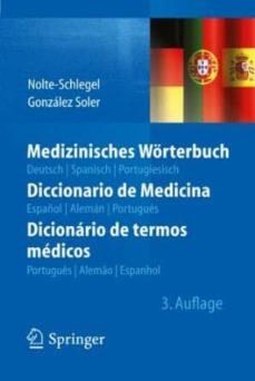 Descargar libros electrónicos gratis MEDIZINISCHES WÖRTERBUCH, DEUTSCH, SPANISCH, PORTUGIESISCH ; DICC IONARIO DE MEDICINA, ESPANOL, ALEMAN, PORTUGUES ; DICINARIO DE TERMOS MEDICOS, PORTUGUES, ALEMAO, ESPANHOL de IRMGARD NOLTE-SCHLEGEL, JOAN J. GONZALES SOLER (Literatura española)
