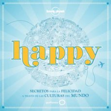 Enmarchaporlobasico.es Happy: Secretos Para La Feliciad A Traves De Las Culturas Del Mun Do Image